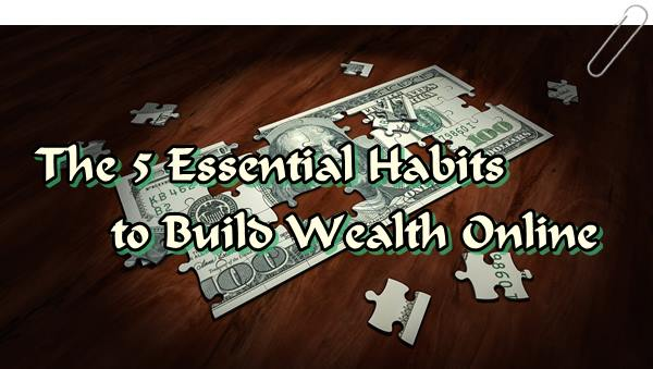How to build wealth online with the help of 5 essential habits