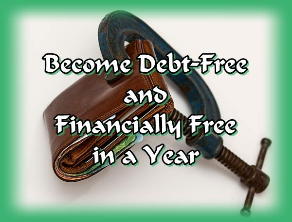 Become debt-free and financially free in a year.