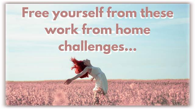 Free yourself from the challenges of working from home